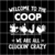 welcome to the coop we are all cluckin crazy,chickens welcome to the coop we are