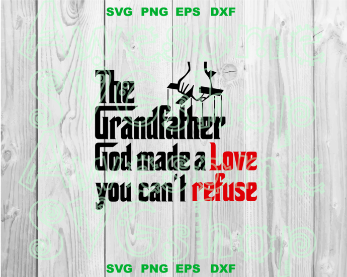 The Grandfather God make a love you can't refuse SVG Funny Sayings svg T shirt