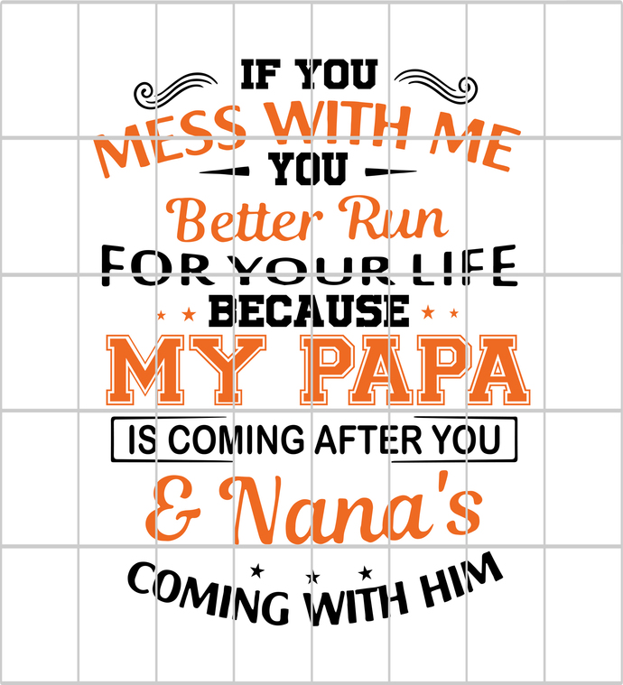 If you mess with me my Papa is coming after you and Nanas coming with him ,If