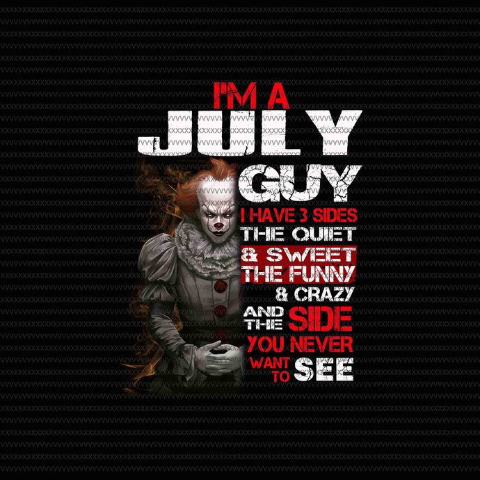 I'm a july guy i have 3 sides the quiet & sweet pennywise,i'm a july guy