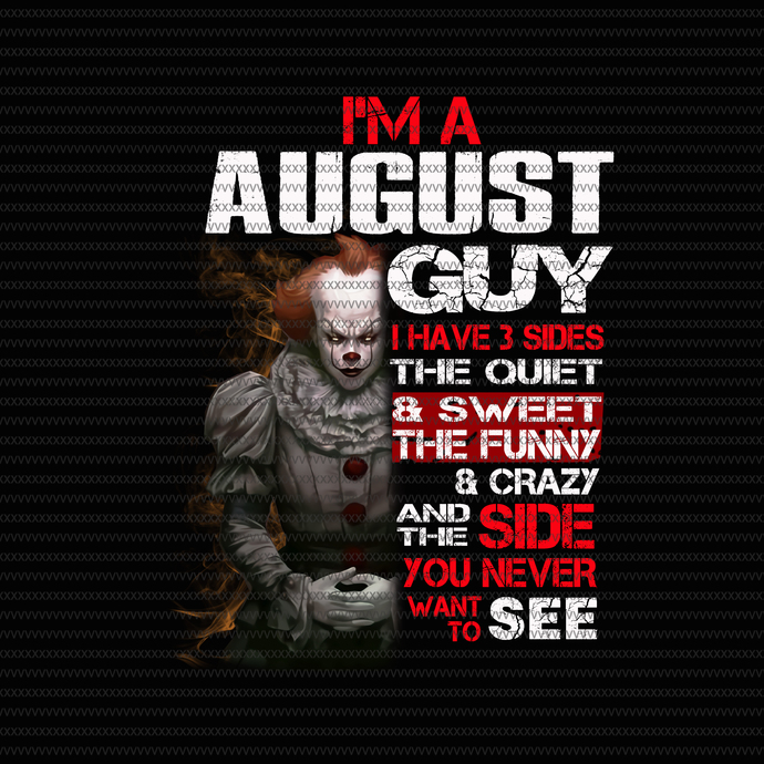 I'm an August guy I have 3 sides png,I'm an August guy I have 3 sides, I'm an