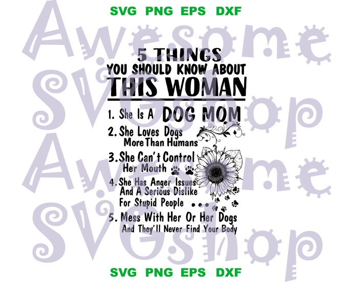 5 things you should know about this woman Dog mom svg Funny saying shirt Love