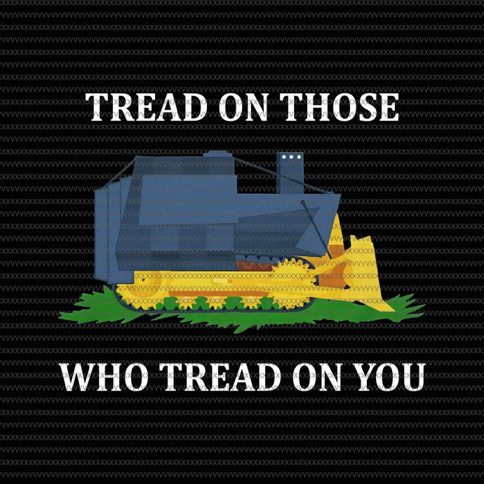 Tread on those who tread on you png,tread on those who tread on you tshirt,tread