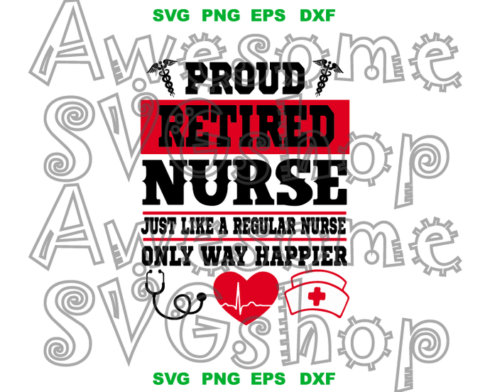 Proud retired Nurse Just Like A Regular Nurse only way happier svg saying shirt