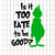Is its too late to be good, grinch, grinch svg, the grinch, grinch face svg,