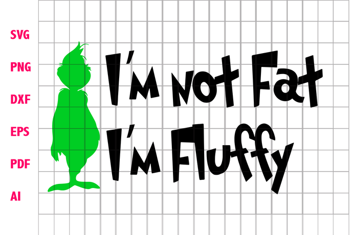 I'm not fat I'm fluffy, grinch, grinch svg, the grinch, grinch face svg, green