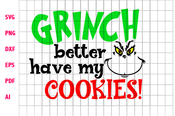 Grinch better have my cookies, grinch, grinch svg, the grinch, grinch face svg,