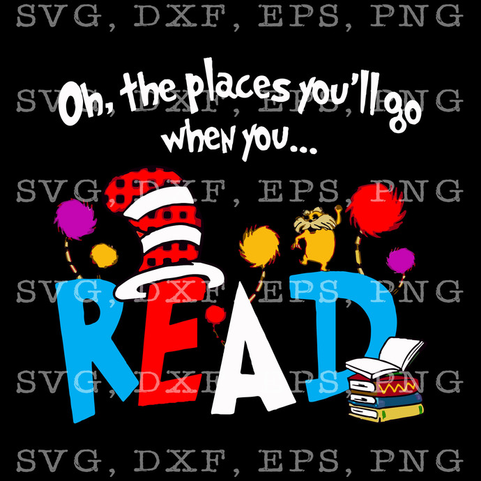 Oh, The Places You'll Go When You Read Teacher Svg, Instant Download,  Eps, Dxf,
