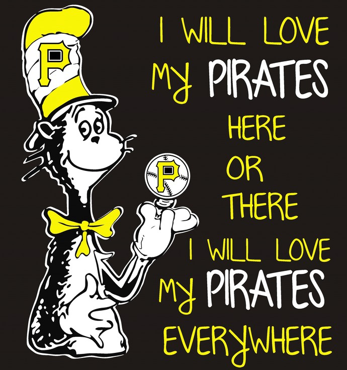 Cat in the hat, I will love my Pirates here or there I will love my Pirates