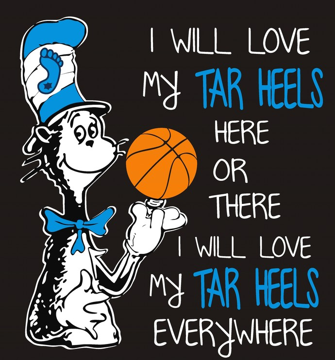 Cat in the hat, I will love my Tar Heels here or there I will love my Tar Heels