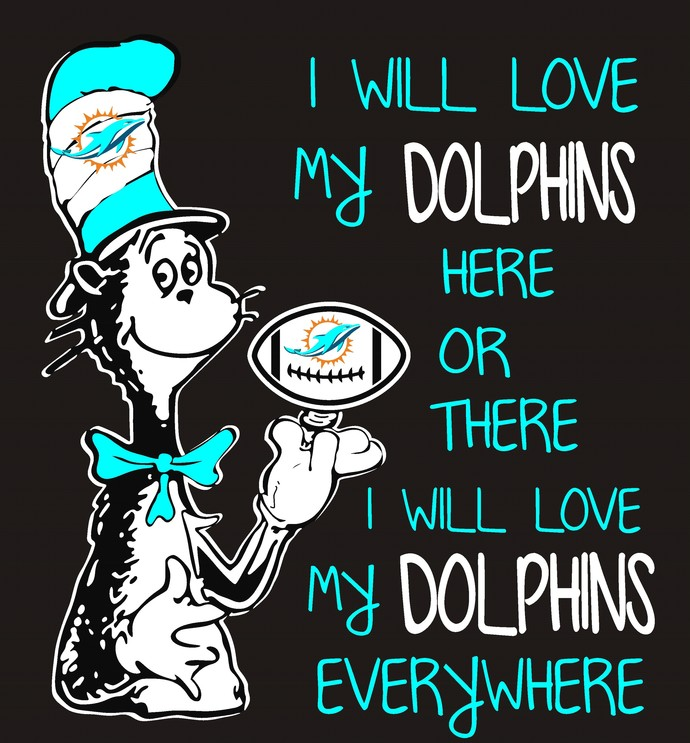 Cat in the hat, I will love my Dolphins here or there I will love my Dolphins