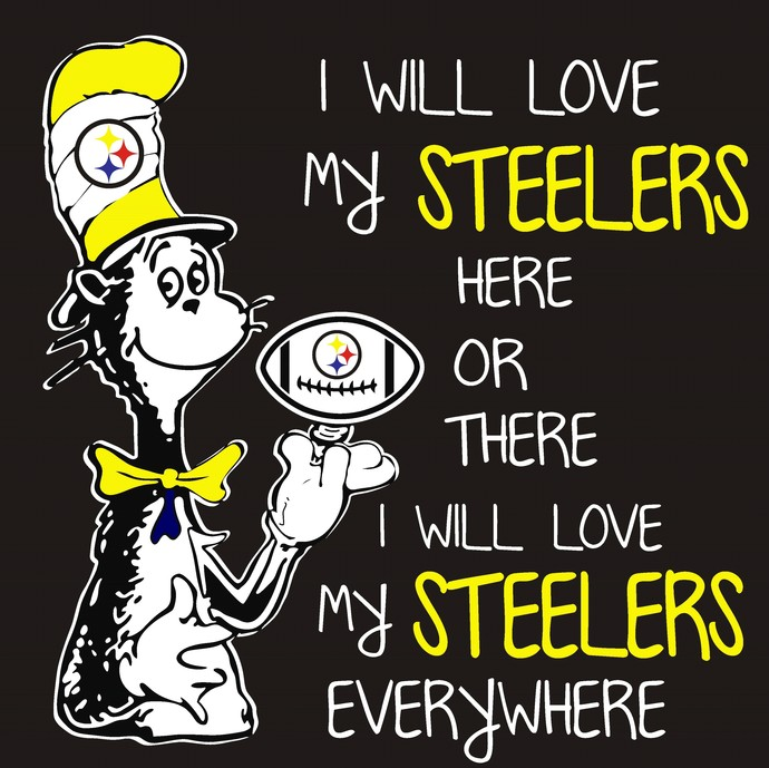 Cat in the hat, I will love my Steelers here or there I will love my Steelers