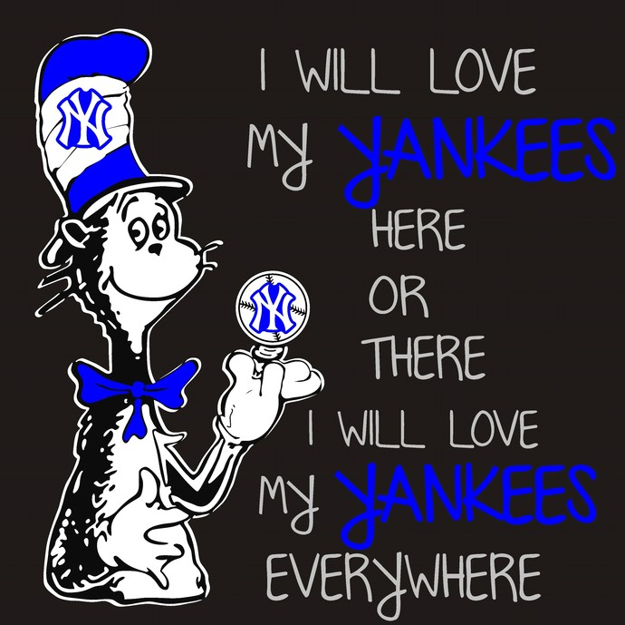 Cat in the hat, I will love my Yankees here or there I will love my Yankees