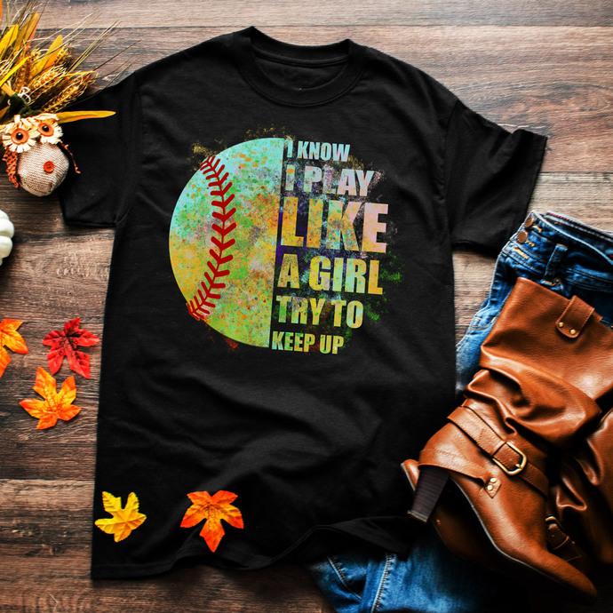 I know I play like a girl try to keep up, baseball, baseball fans, baseball