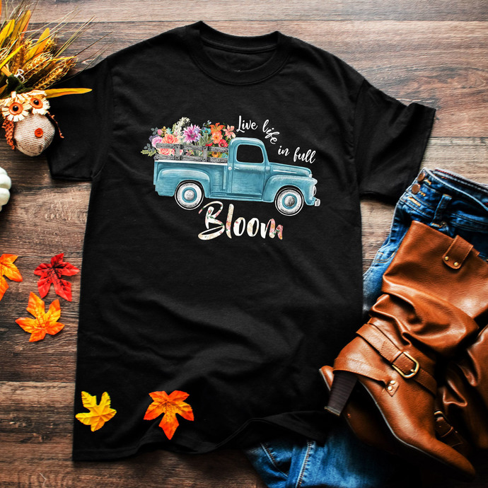 Live life in full bloom, flower, flower car, lifestyle, quotes, quotes shirt,