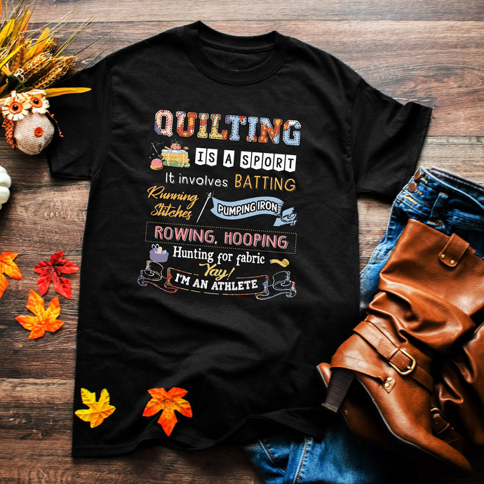 Quilting is a sport, it involves batting, running stitches, pumping iron,