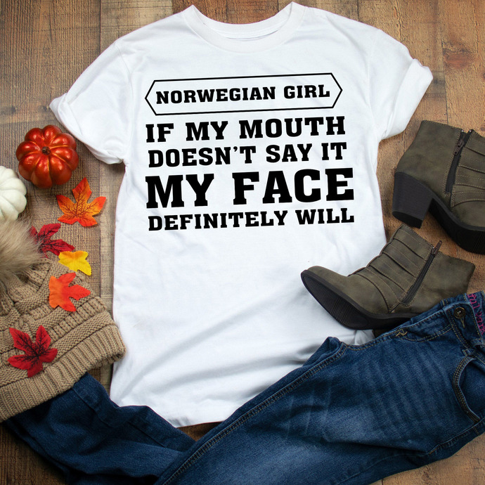 Norwegian girl, If my mouth doesn't say it, my face definitely will, gift for