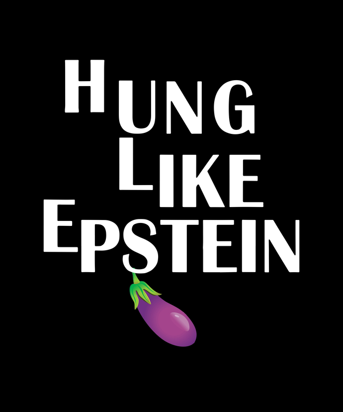 Hung like epstein png,Hung like epstein design tshirt,Hung like epstein,Hung