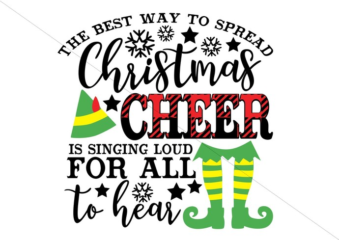 Inspired by Buddy Elf svg The Best Way to Spread Christmas Cheer is Singing Loud