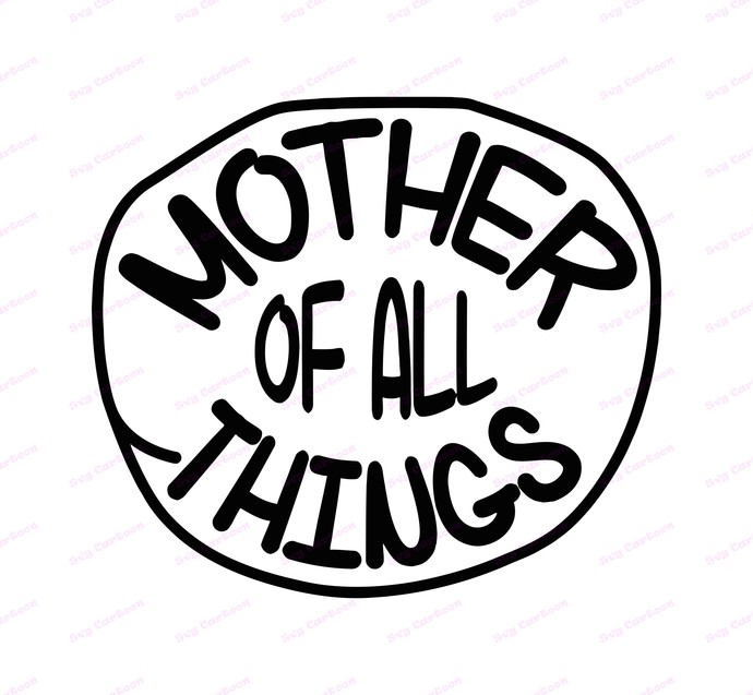 Mother Of All Things SVG, svg, dxf, Cricut, Silhouette Cut File, Instant