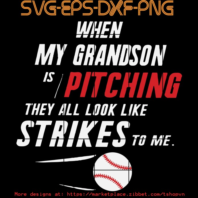 When My Grandson Is Pitching They All Look Like Strikes To Me SVG PNG EPS DXF