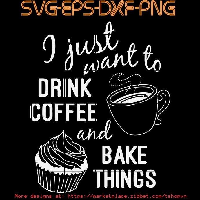 I Just Want To Drink Coffee And Bake Things SVG PNG EPS DXF  Cricut Files,