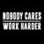 Nobody cares work harder svg,Nobody cares work harder,Nobody cares work harder