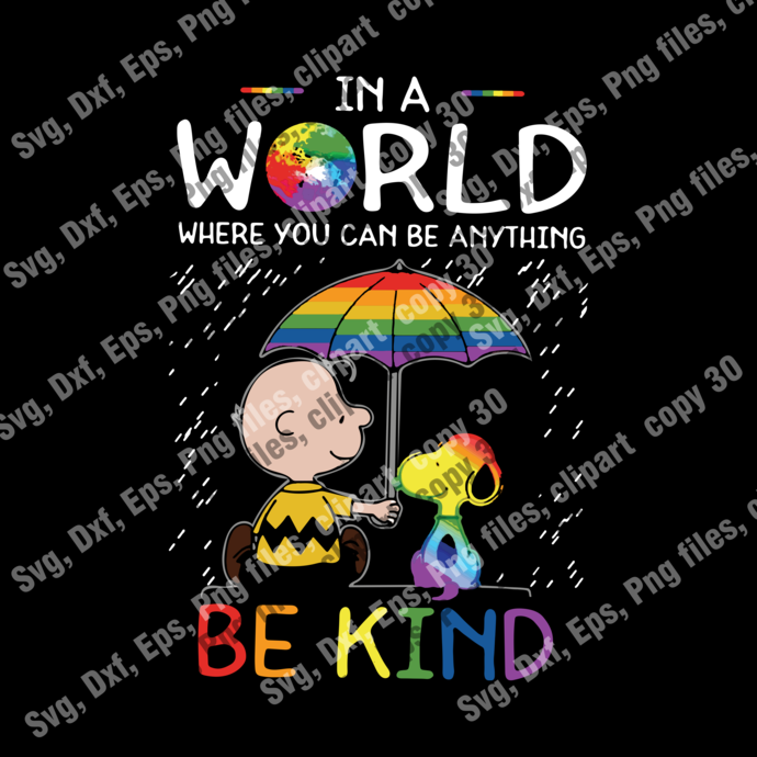 Snoopy cut file, Snoopy SVG, In A World Where You Can Be Anything Be Kind ,