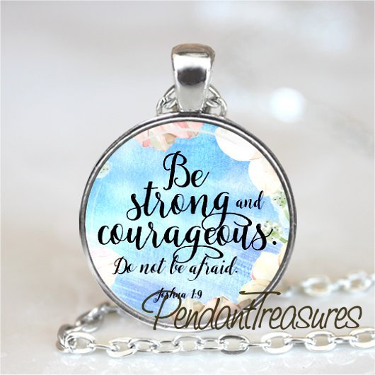 BIBLE SCRIPTURE Necklace Pendant, Be Strong and Courageous, Christian Necklace,
