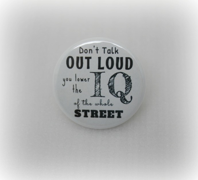 Don't Talk Out Loud You Lower IQ - Literature - Pinback Button Magnet Keychain