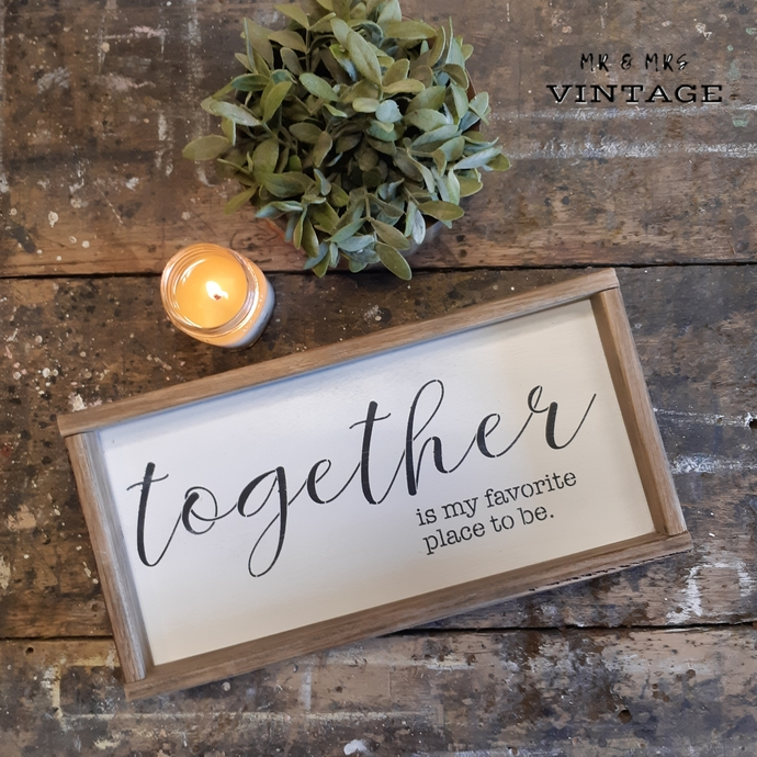 'Together is my favourite place to be' sign