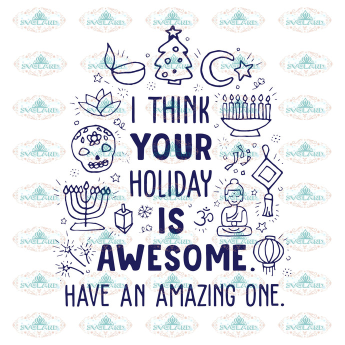 I think your holiday is awesome have an amazing one, holliday, awesome