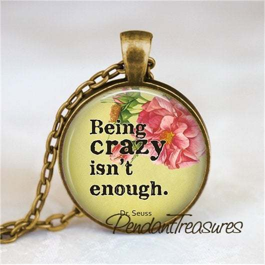 BEING CRAZY Isn't Enough Necklace, Humorous Pendant, Glass Photo Art Pendant