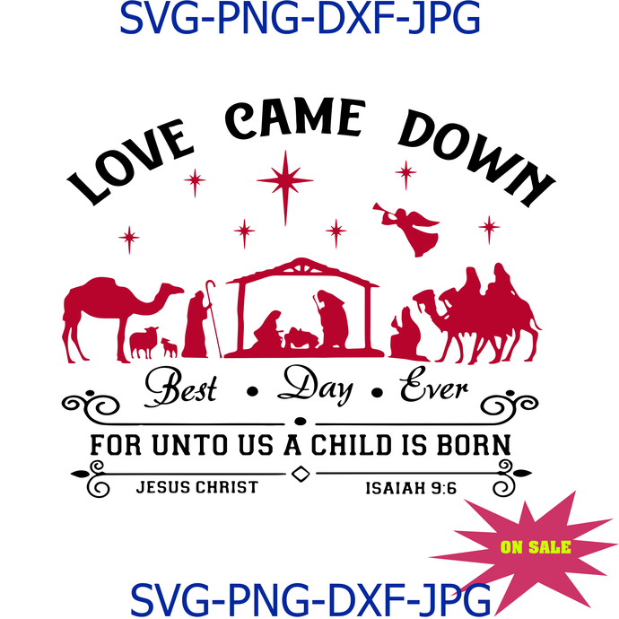 Love came down best day ever for unto us a child is born svg,Love came down best