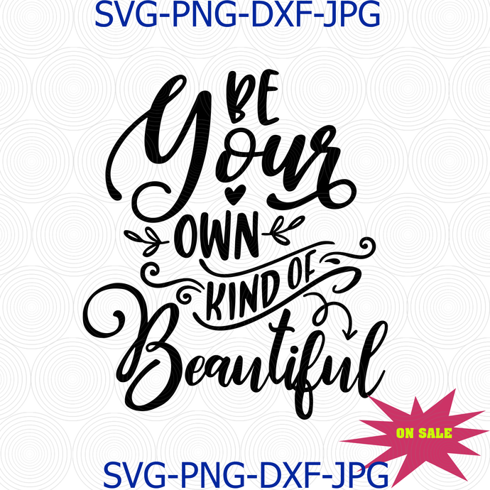 Be Your Own Kind Of Beautiful Svg Png Cut File, Inspirational Svg, Positive