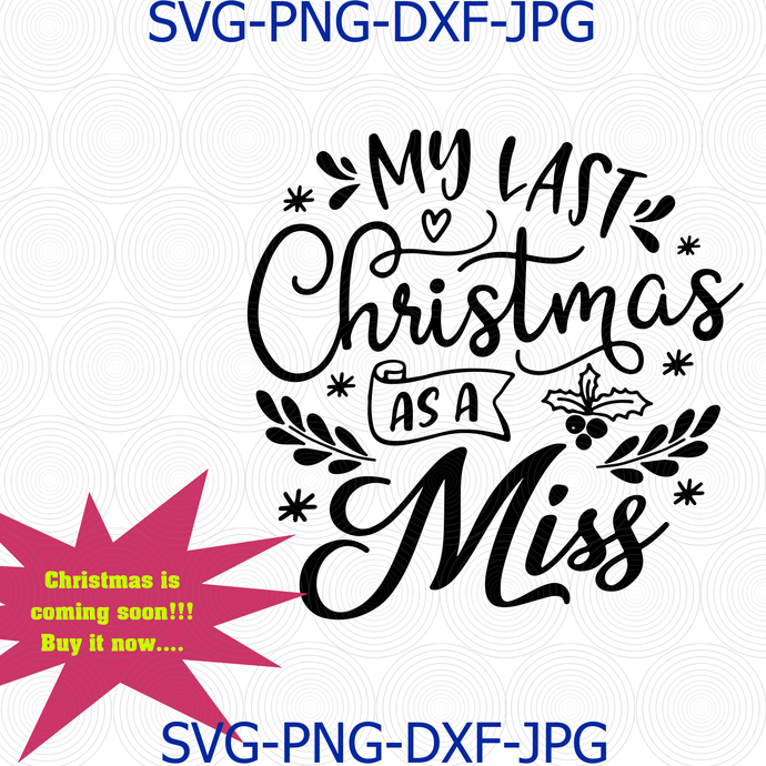 My Last Christmas As A Miss Svg Png Cut File, Merry Christmas Svg, Bride To Be