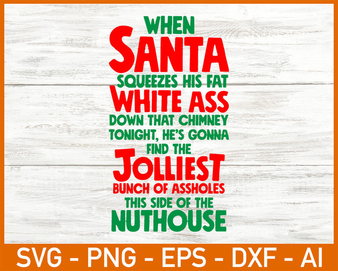 When Santa Squeezes His Fat White Ass Down That Chimney Tonight....Jolliest