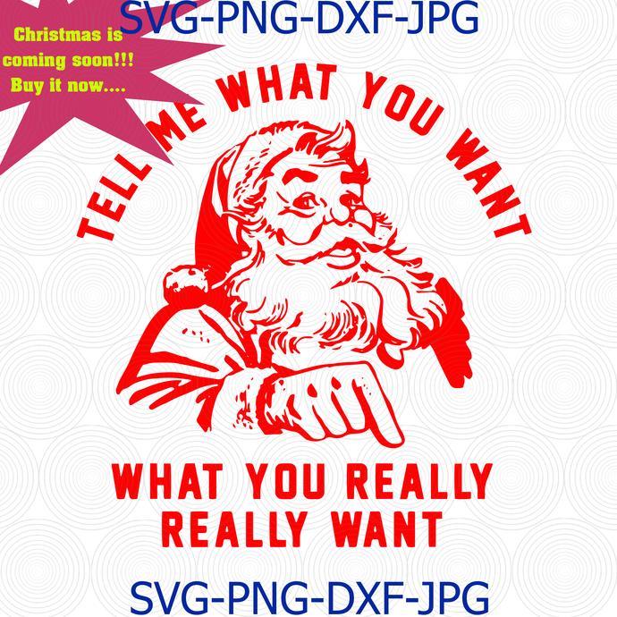 Tell Me What You Want Svg, Santa Svg, Funny Santa Svg, Christmas Svg, Christmas