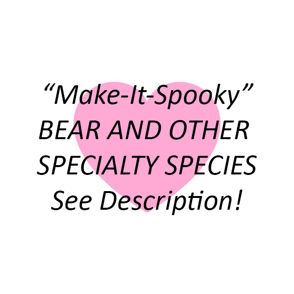 """""""Make It Spooky"""" Chubby BEAR and SPECIALTY SPECIES: SEE DESCRIPTION."""