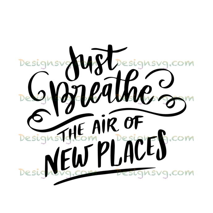 Just breathe the air of new places,travel svg, vacation svg,vacation gift,travel