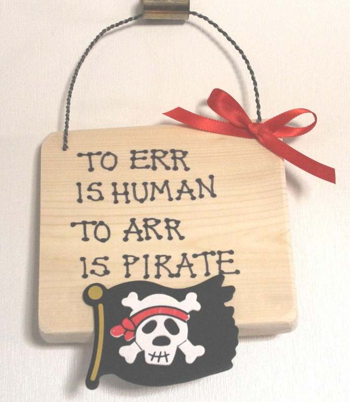 To ERR is Human to ARR is Pirate wooden sign plaque jolly roger Pirates of the