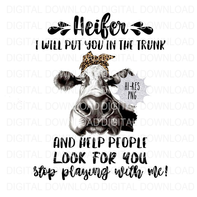 Heifer Stop Playing with Me Digital Download PNG