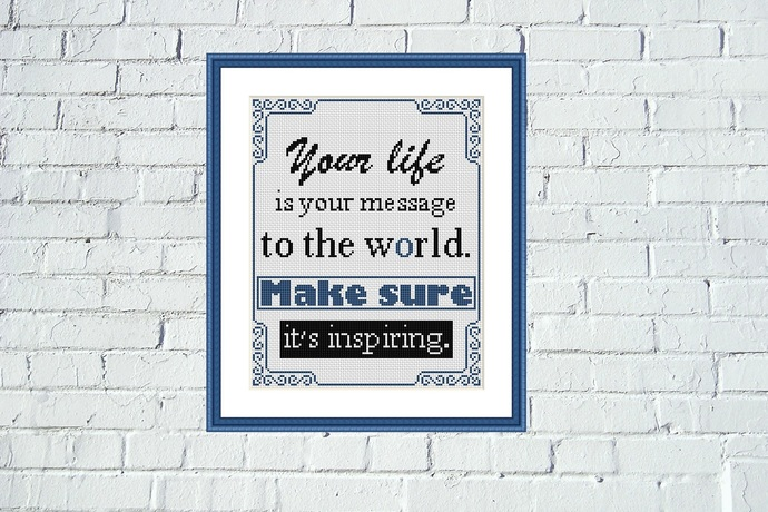 Your life is your message to the world Motivation cross stitch pattern