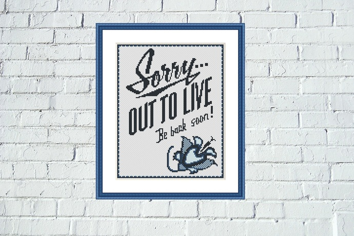 Sorry.. Out to live Be back soon Funny motivational cross stitch pattern