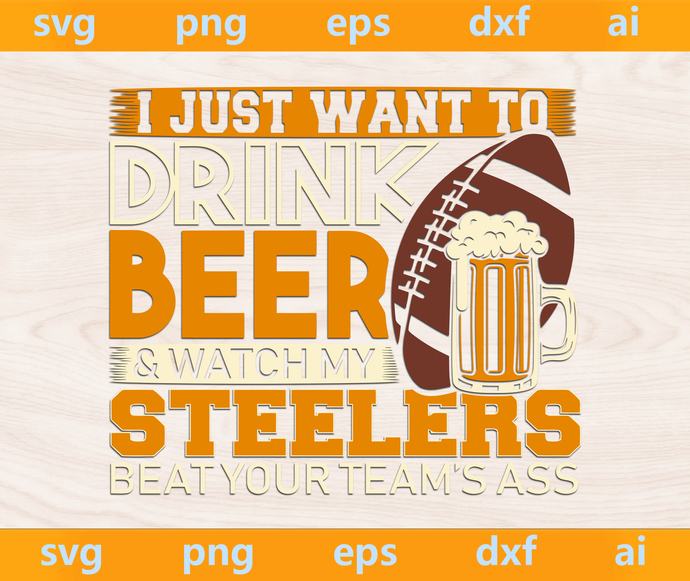 I Just Want To Drink Beer and watch my Steelers beat your teams svg, Steelers