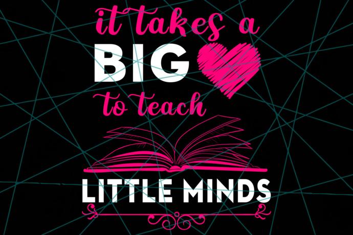 It takes a big heart to teach little minds, teacher gifts svg, teacher svg, book