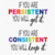 If you are persistent you will get it, if you are consistent you will keep it,