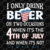 I only drink beer on two occasions when it's the 4th of july and when it's not,