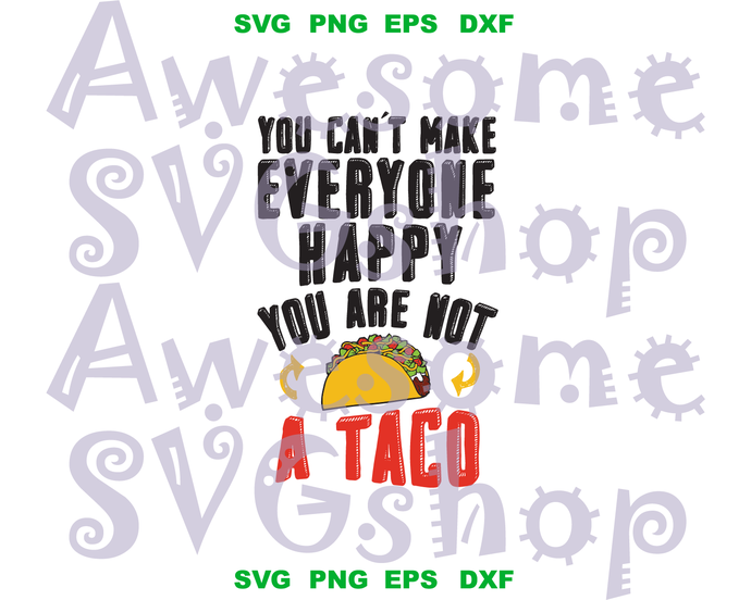 You can't make everyone happy, you are not taco shirt Love Taco day Party