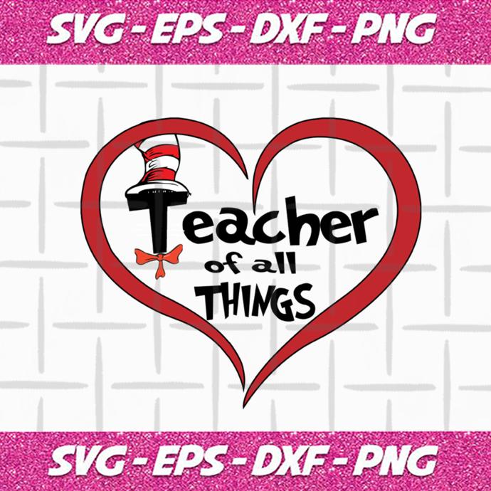 Teacher of all things,teacher svg, dr seuss svg, dr seuss gift,dr seuss